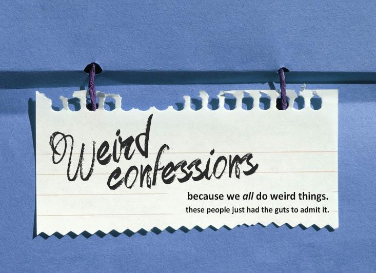 Weird Confessions