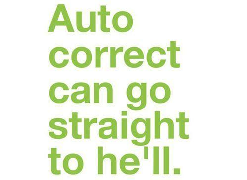 Autocorrect can go to he'll