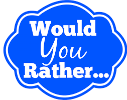 Would you rather...? (18)