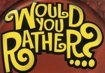 Would you rather...?