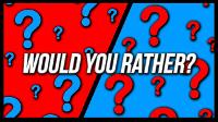 Would you rather? #6