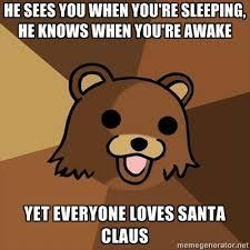 "Do you think Santa Claus is a stalker?.... I mean come on ""he sees you when your sleeping"""