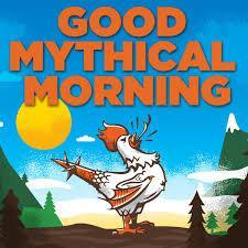 Do you watch Good Mythical Morning?