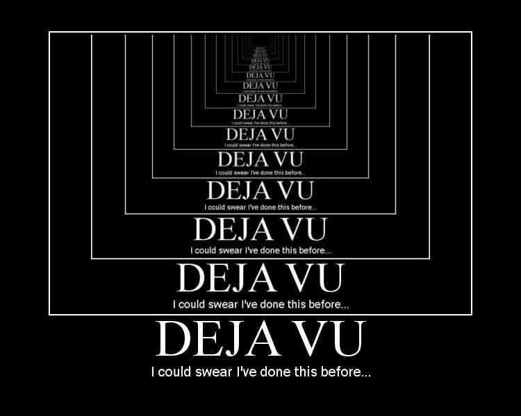 Ever have DejaVu?