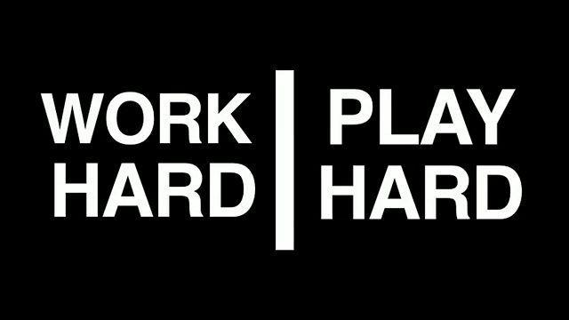 Work Hard or Play Hard?