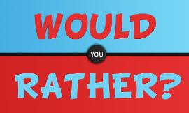 Would you rather? (113)