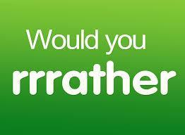 Would You Rather...? (16)