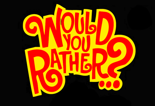 Would you rather? (85)