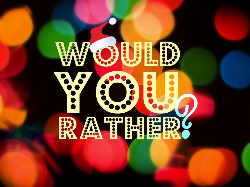 Would you rather.. (2)