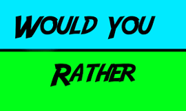 Would You Rather...? (17)