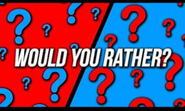 Would you rather? #3 (1)