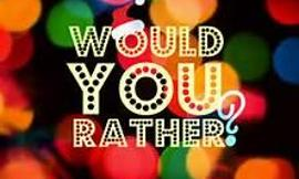 Would you rather: