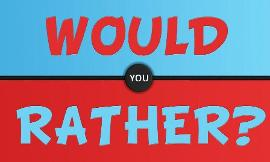 Would you rather? (117)