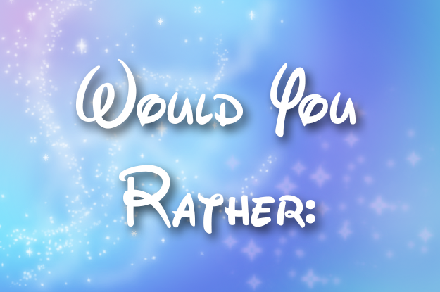 Would You Rather? Part 1