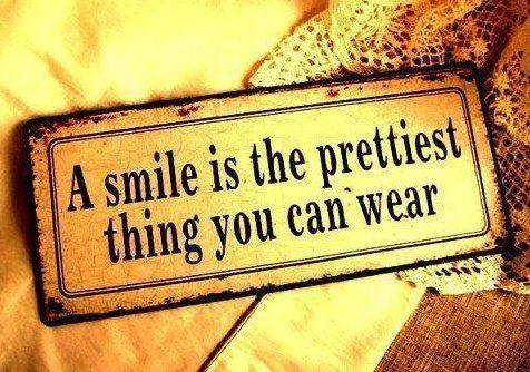 """A smile is the prettiest thing you can wear."""