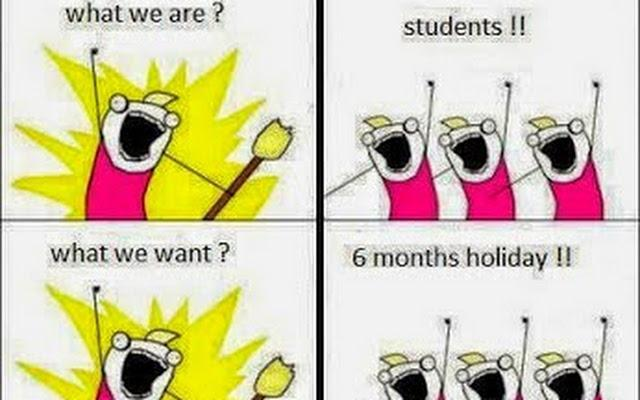 we are students we want 6 months of holidays!