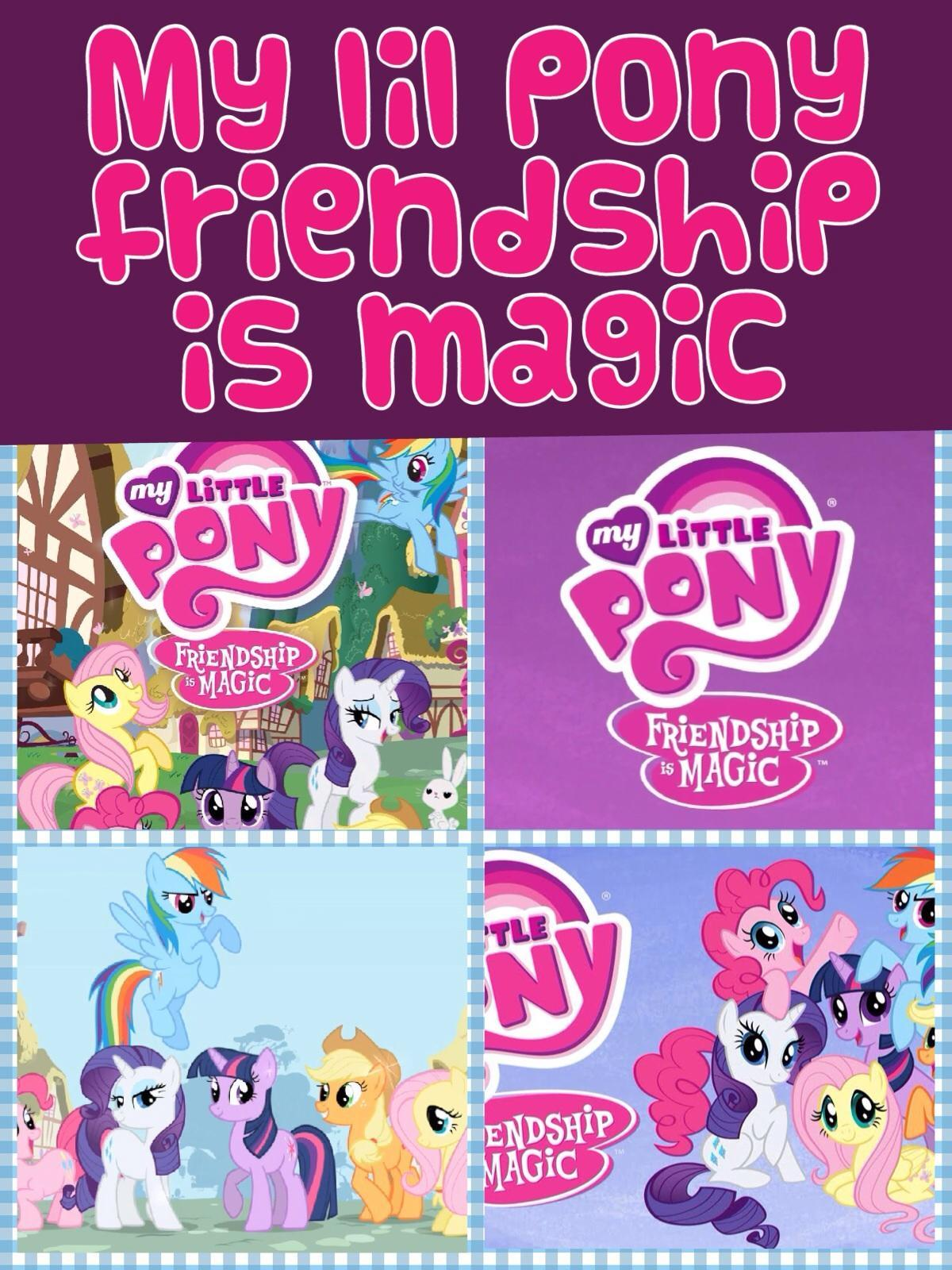 My lil pony friendship is magic