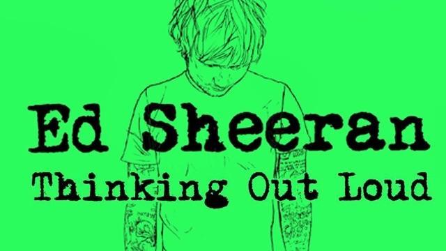 Thinking Out Loud- Ed Sheeran