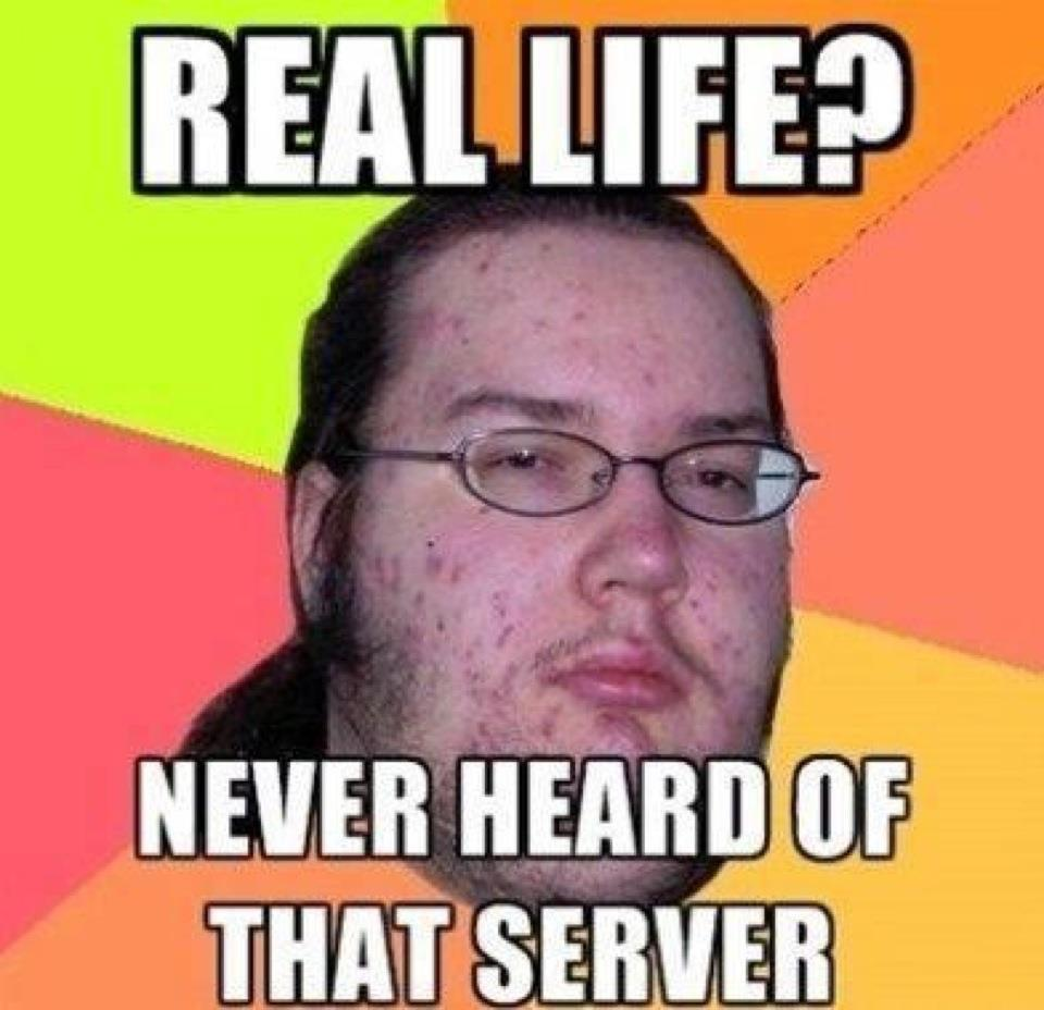 Real life? Never heard of that server