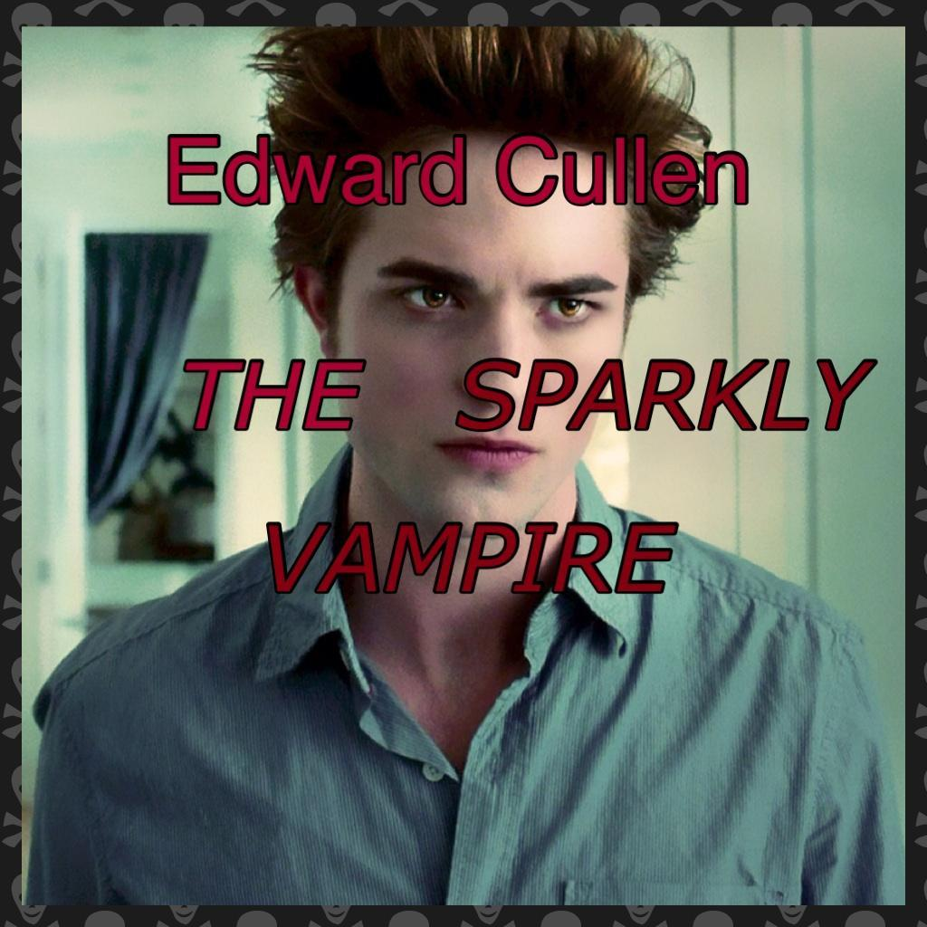 Edward Cullen THE SPARKLY VAMPIRE!