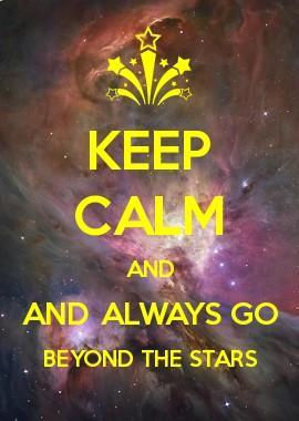 Keep calm and always go beyond the stars