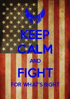 Keep calm and fight for what's right