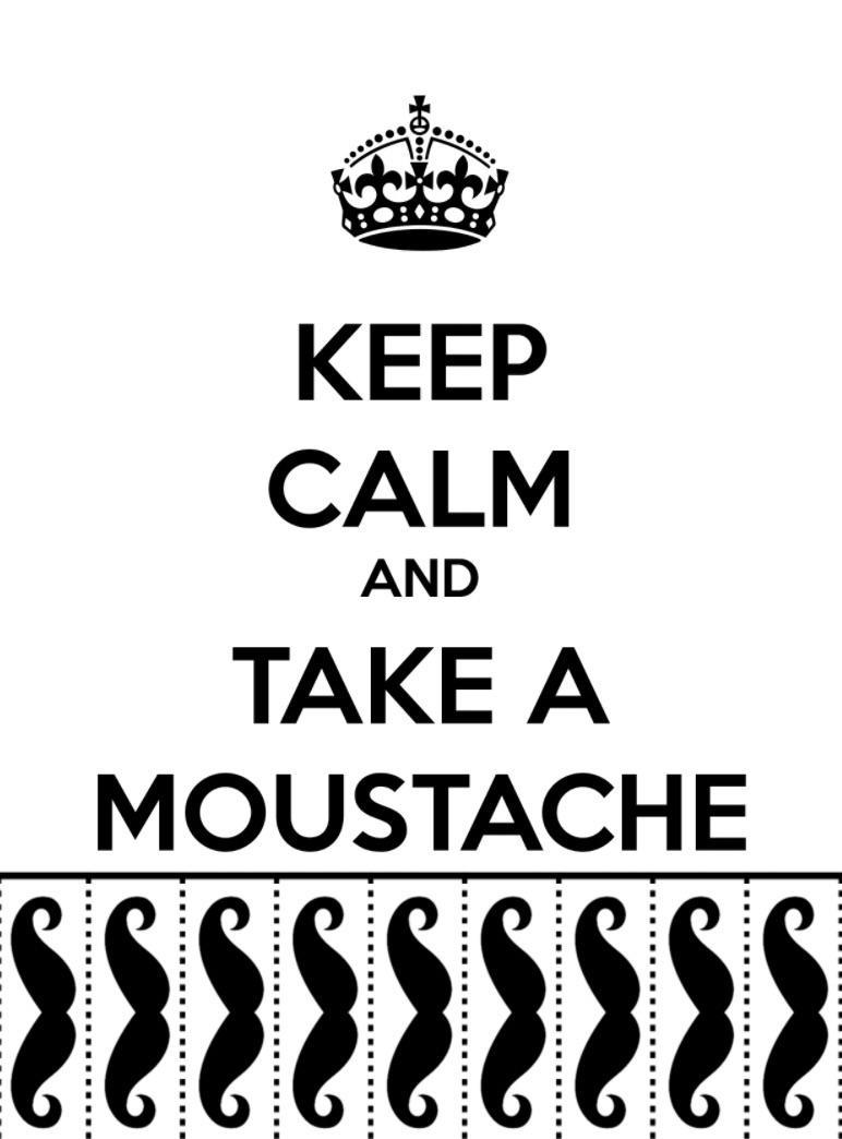 Keep calm and take a moustache