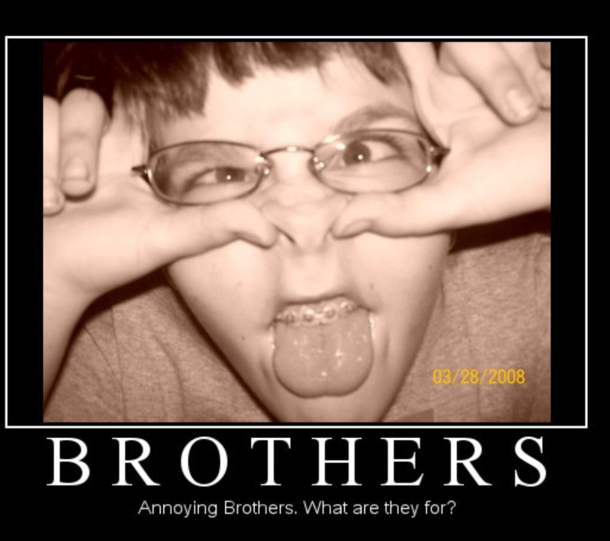 What type of annoying are your brothers?