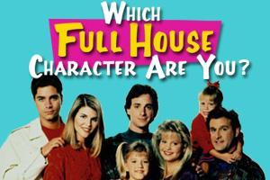 "Which character are you from the tv show ""Full house""?"