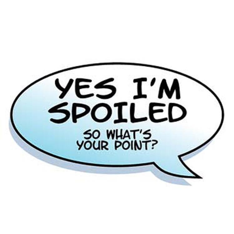 Are you spoiled?