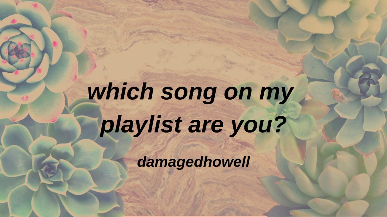 which song on my playlist are you?