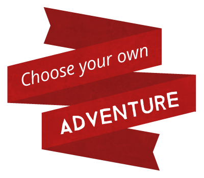Choose your own adventure!