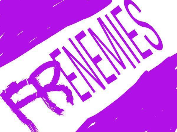 Would we be friends, enemies, or frienemies?