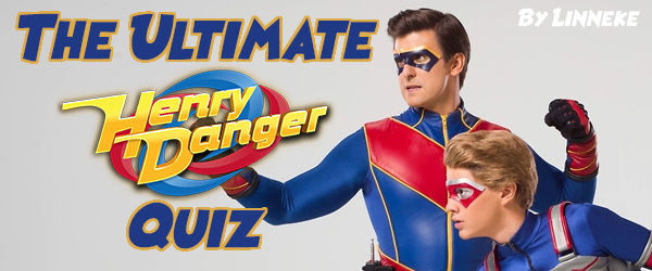The Ultimate Henry Danger Quiz