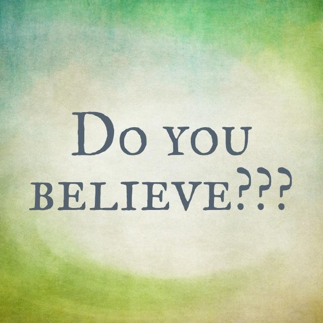 Do you believe? (Part 1)