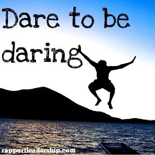 You are daring