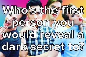 Who's The First Person You Would Reveal A Dark Secret To?