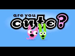 Are you cute?