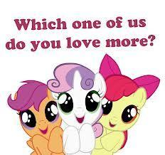 Me: Who's your favorite of the CMC? (Cutie Mark Crusaders)
