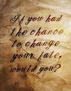 "Who said, ""If you had the chance, to change your fate, would you?"" (from Brave)"