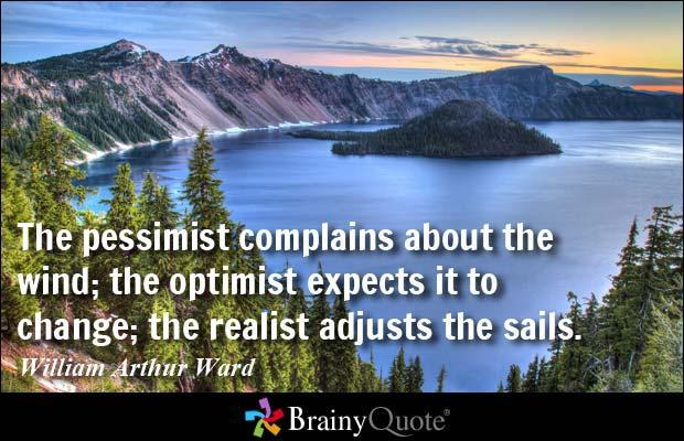 Are you an optimist, pessimist or realist? (Do you look at life positively, negatively or realistically?)