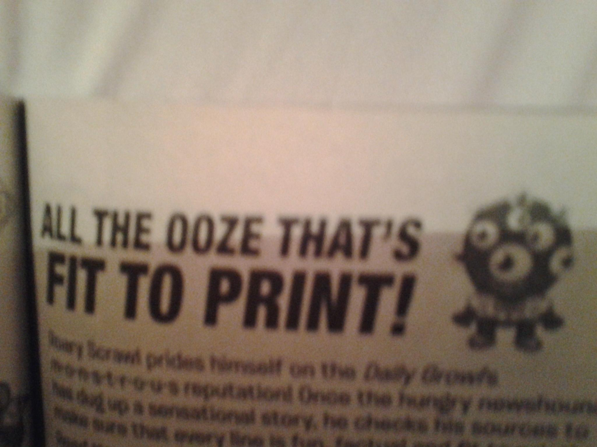Ooze fit to print