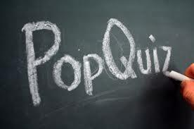 A pop quiz!!! You...