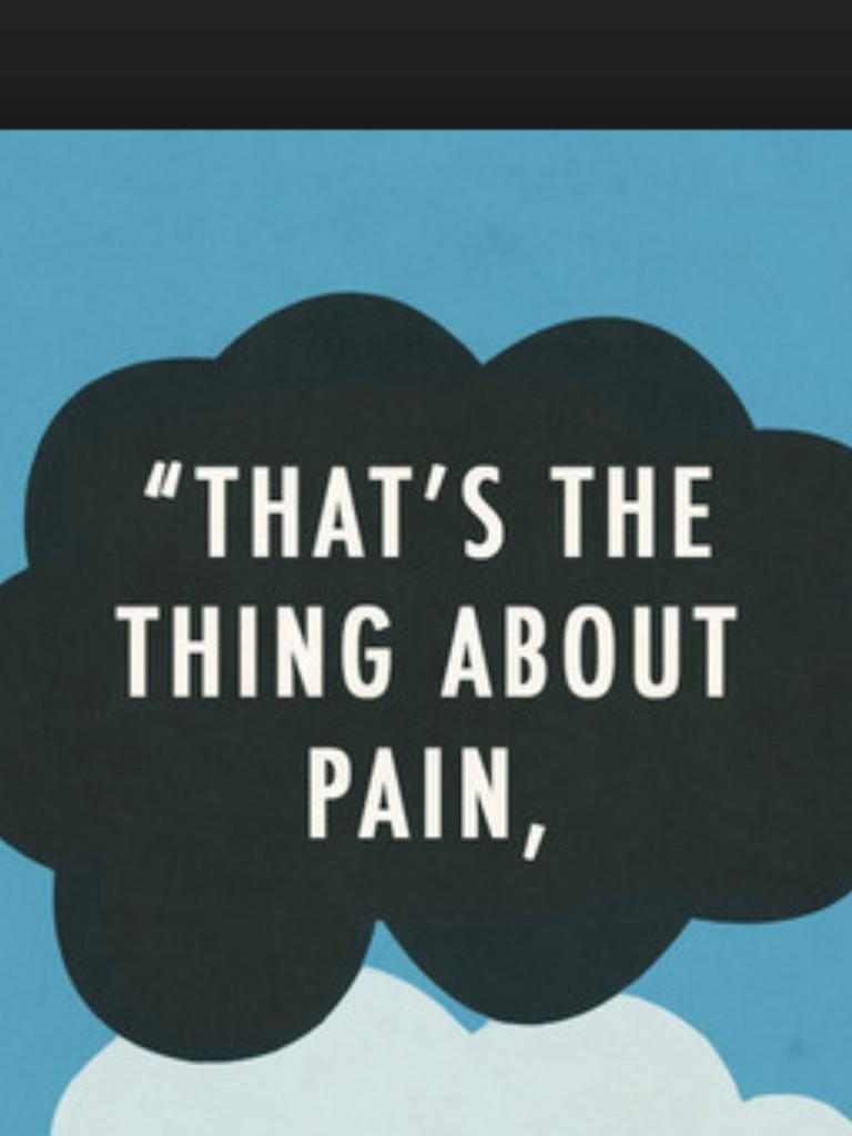 Finish this quote: That's the thing about pain...