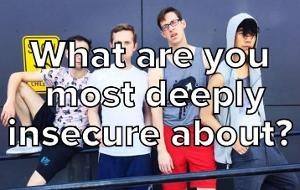 What Are You Most Deeply Insecure About?