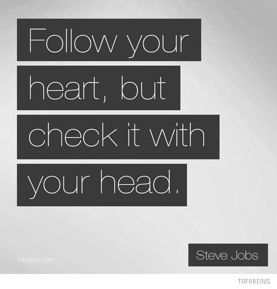 Follow your heart or follow your head?