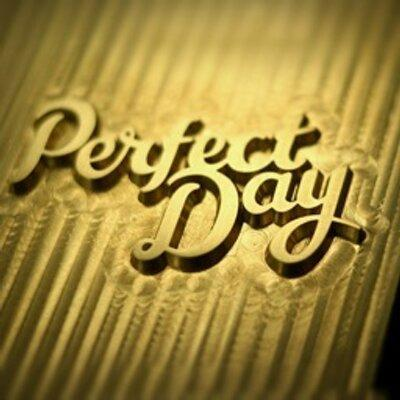 Whats your idea of a perfect day?