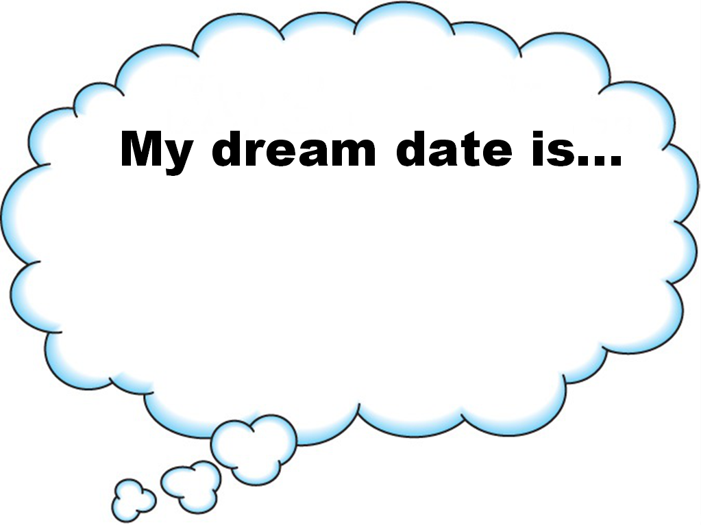 Dream Date for your first date?