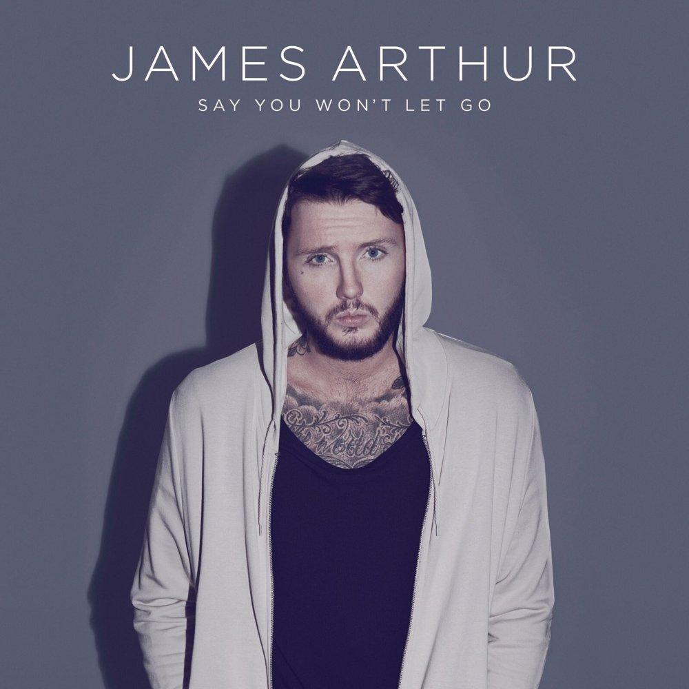 Say you wont let go by James Arthur.