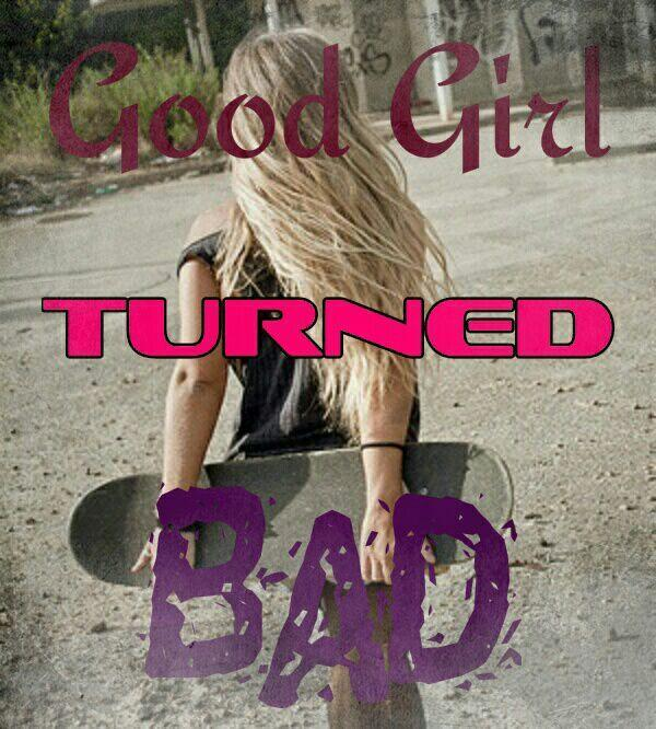 Good Girl Turned Bad